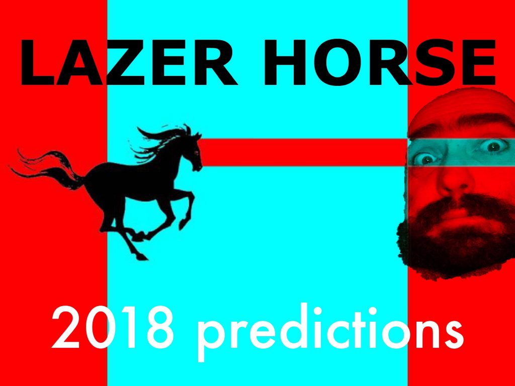 Lazer Horse's Predictions For 2018 • Lazer Horse